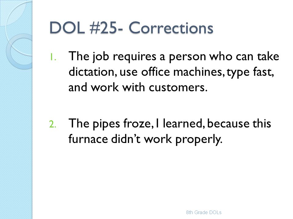 DOL #25- Corrections The job requires a person who can take dictation, use office machines, type fast, and work with customers.