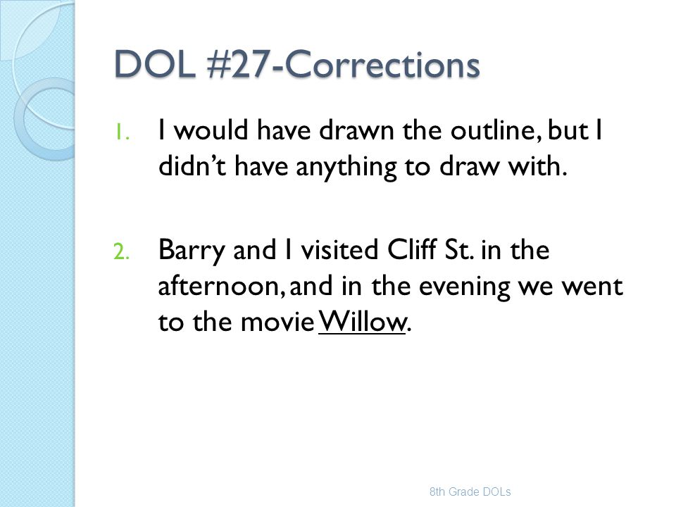 DOL #27-Corrections I would have drawn the outline, but I didn't have anything to draw with.