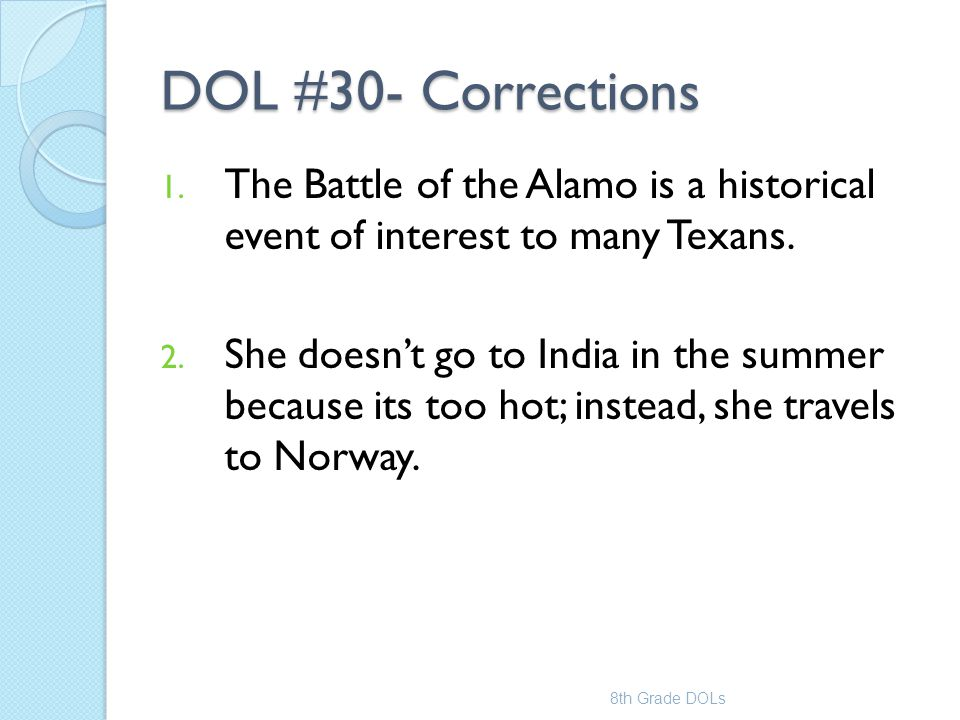 DOL #30- Corrections The Battle of the Alamo is a historical event of interest to many Texans.
