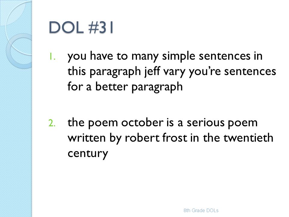 DOL #31 you have to many simple sentences in this paragraph jeff vary you're sentences for a better paragraph.
