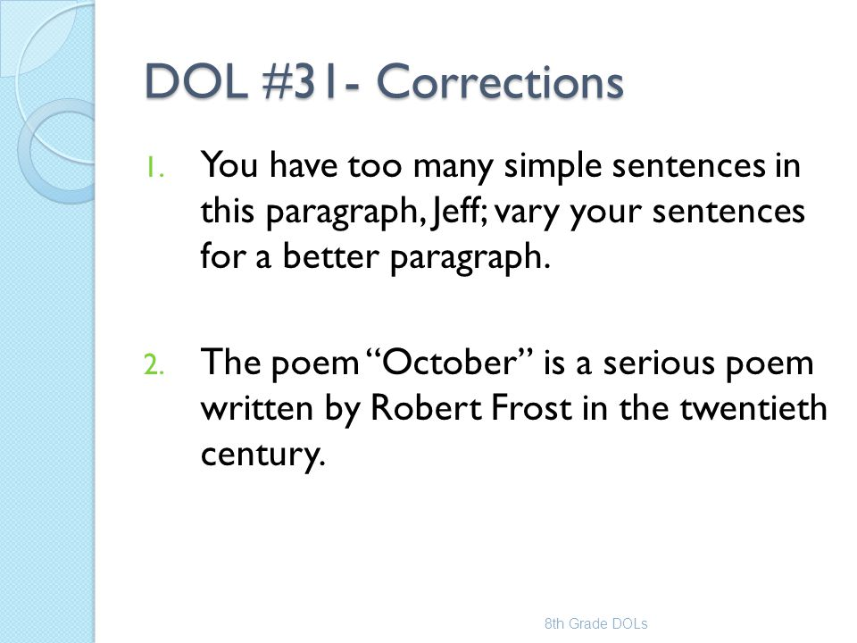 DOL #31- Corrections You have too many simple sentences in this paragraph, Jeff; vary your sentences for a better paragraph.