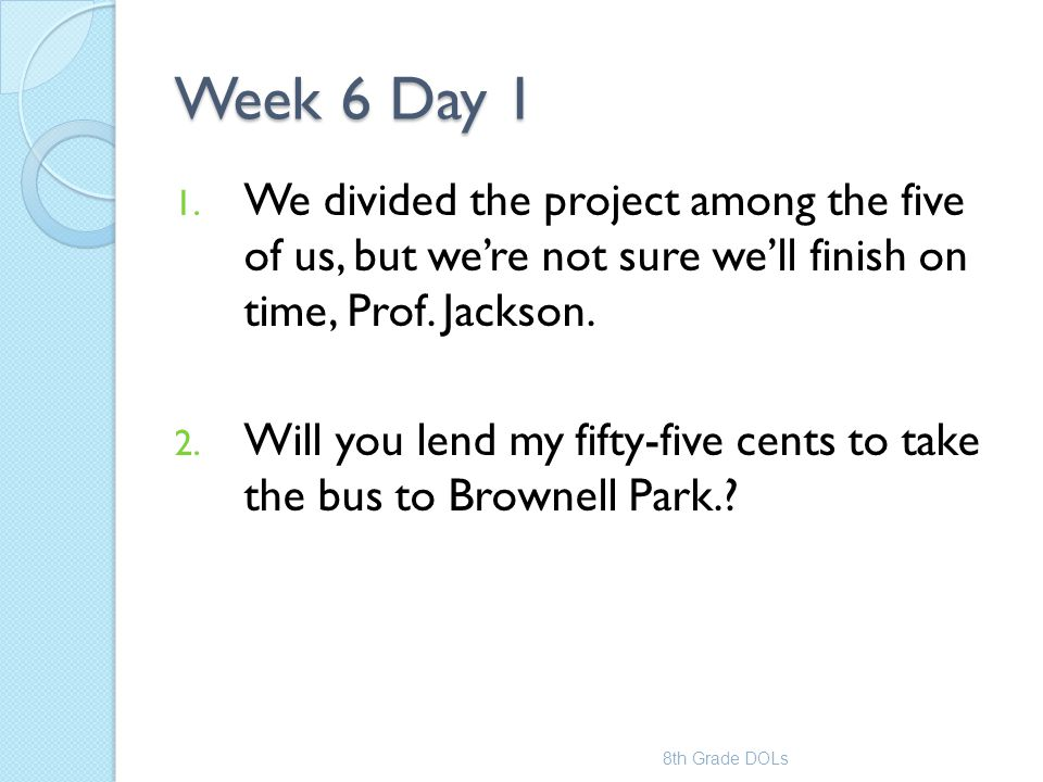 Week 6 Day 1 We divided the project among the five of us, but we're not sure we'll finish on time, Prof. Jackson.