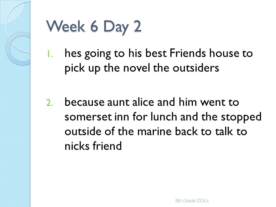 Week 6 Day 2 hes going to his best Friends house to pick up the novel the outsiders.