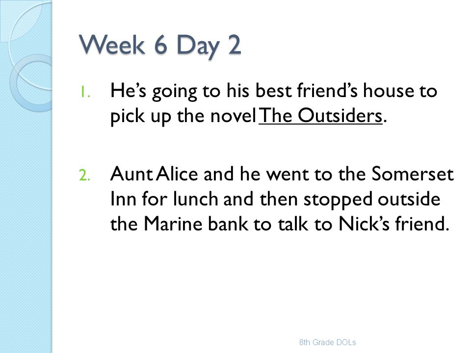 Week 6 Day 2 He's going to his best friend's house to pick up the novel The Outsiders.
