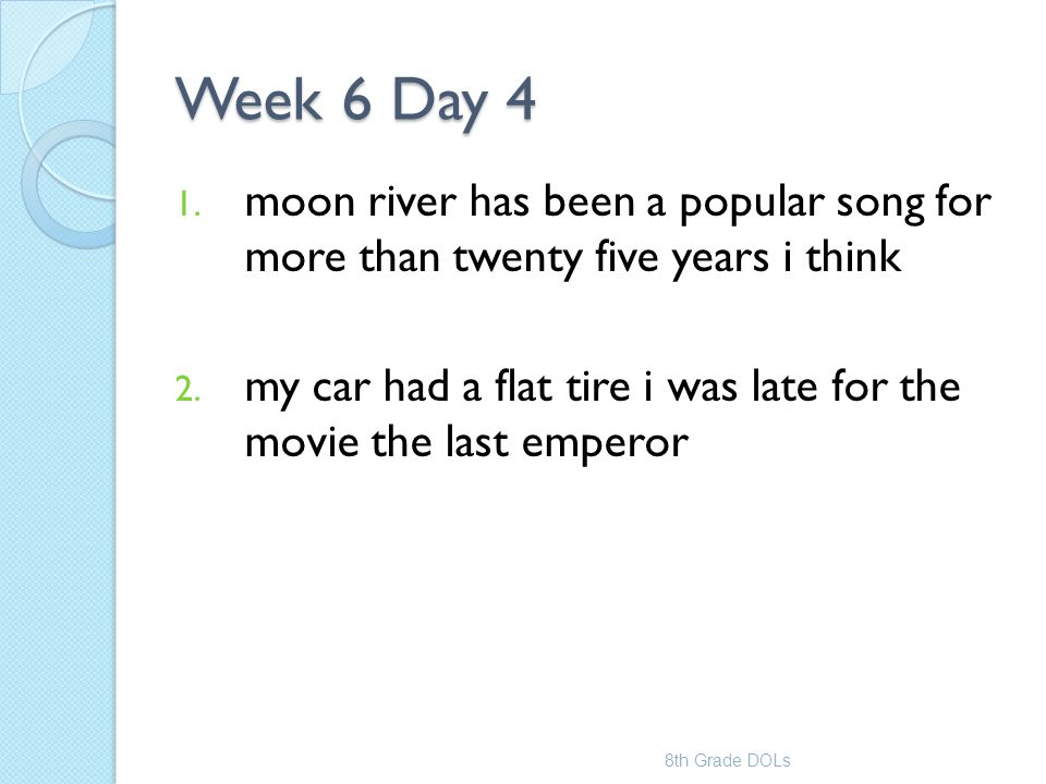 Week 6 Day 4 moon river has been a popular song for more than twenty five years i think.