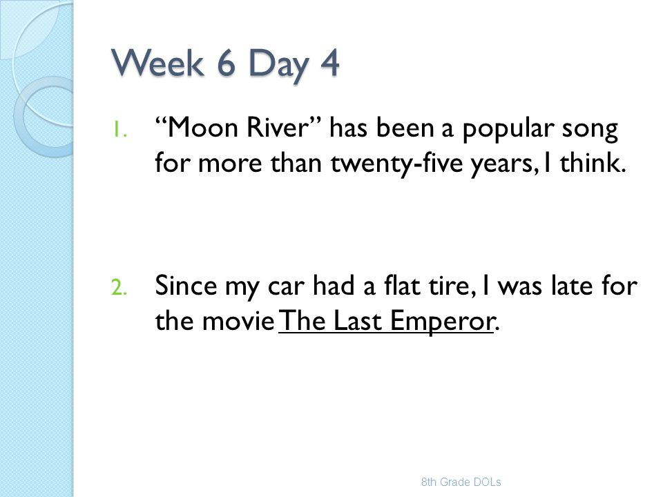 Week 6 Day 4 Moon River has been a popular song for more than twenty-five years, I think.