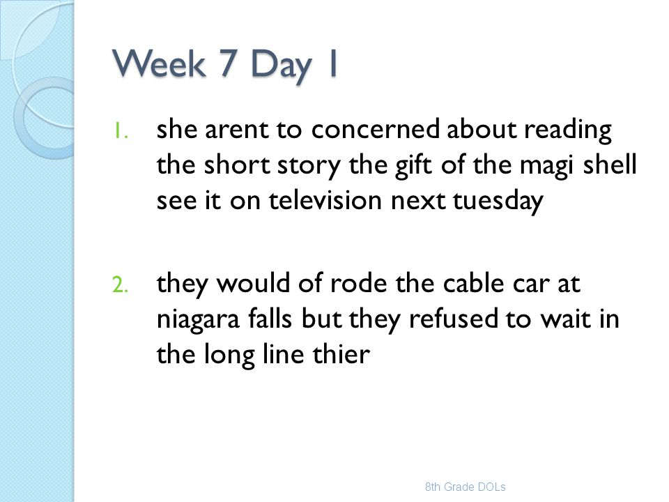 Week 7 Day 1 she arent to concerned about reading the short story the gift of the magi shell see it on television next tuesday.