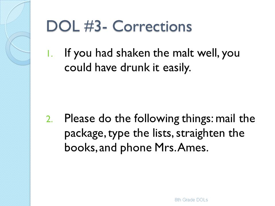 DOL #3- Corrections If you had shaken the malt well, you could have drunk it easily.