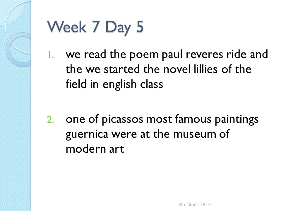 Week 7 Day 5 we read the poem paul reveres ride and the we started the novel lillies of the field in english class.