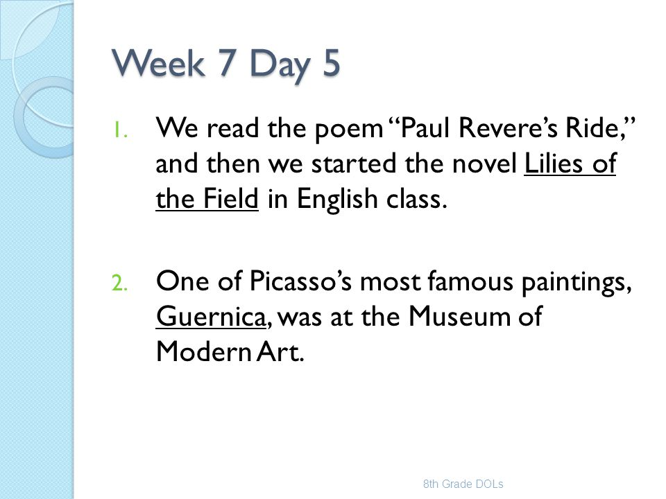 Week 7 Day 5 We read the poem Paul Revere's Ride, and then we started the novel Lilies of the Field in English class.
