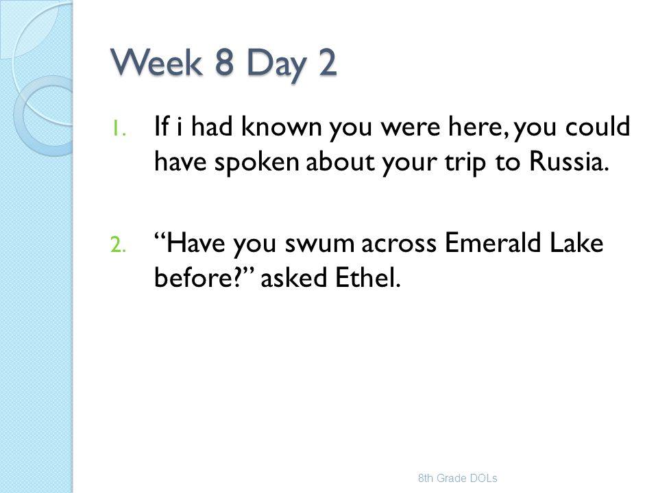 Week 8 Day 2 If i had known you were here, you could have spoken about your trip to Russia.