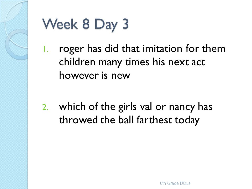 Week 8 Day 3 roger has did that imitation for them children many times his next act however is new.