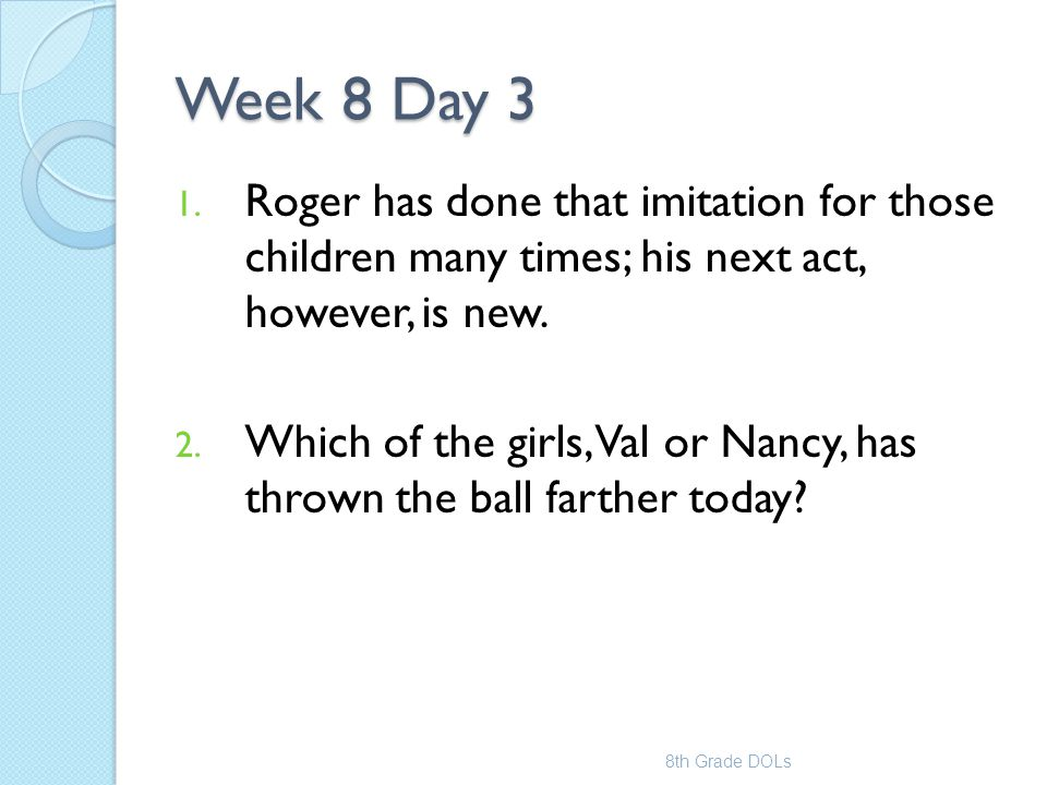 Week 8 Day 3 Roger has done that imitation for those children many times; his next act, however, is new.