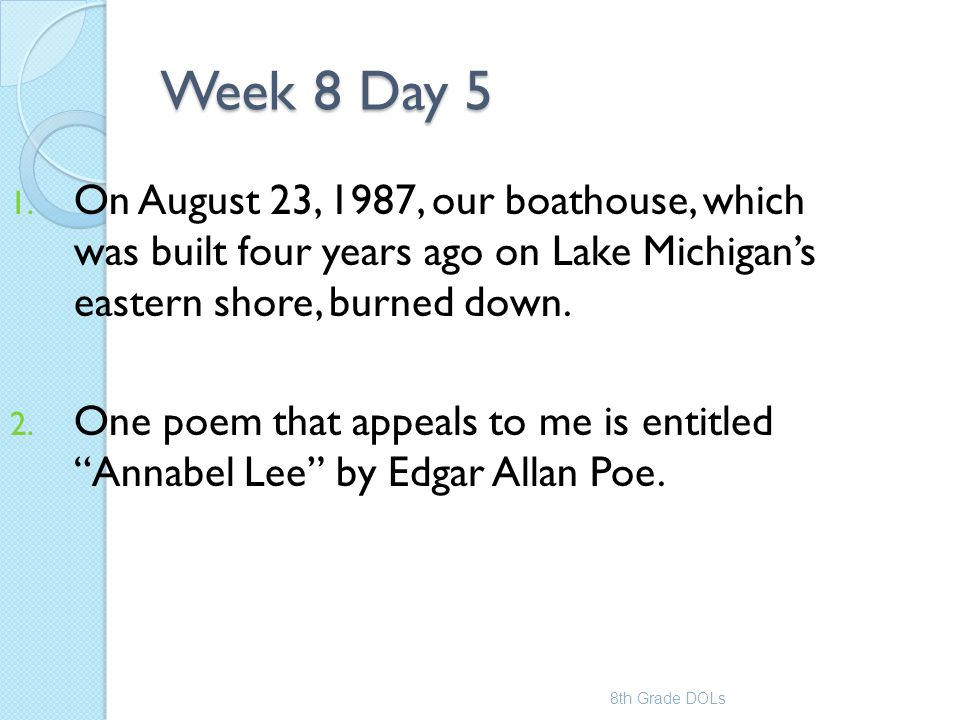 Week 8 Day 5 On August 23, 1987, our boathouse, which was built four years ago on Lake Michigan's eastern shore, burned down.