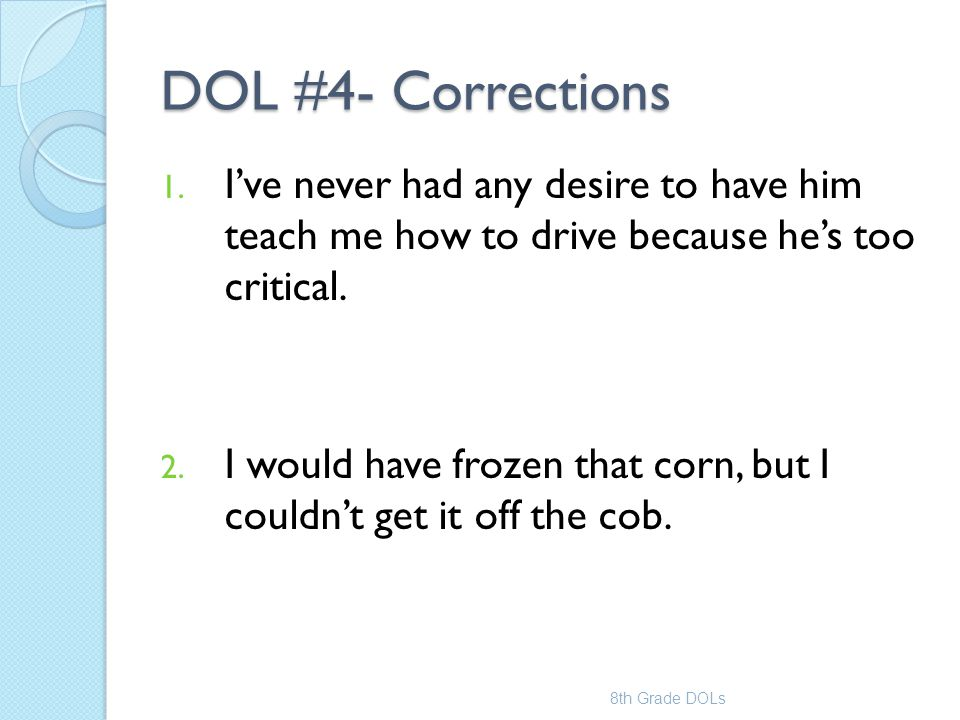 DOL #4- Corrections I've never had any desire to have him teach me how to drive because he's too critical.