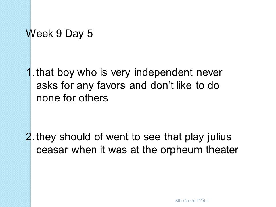 Week 9 Day 5 that boy who is very independent never asks for any favors and don't like to do none for others.