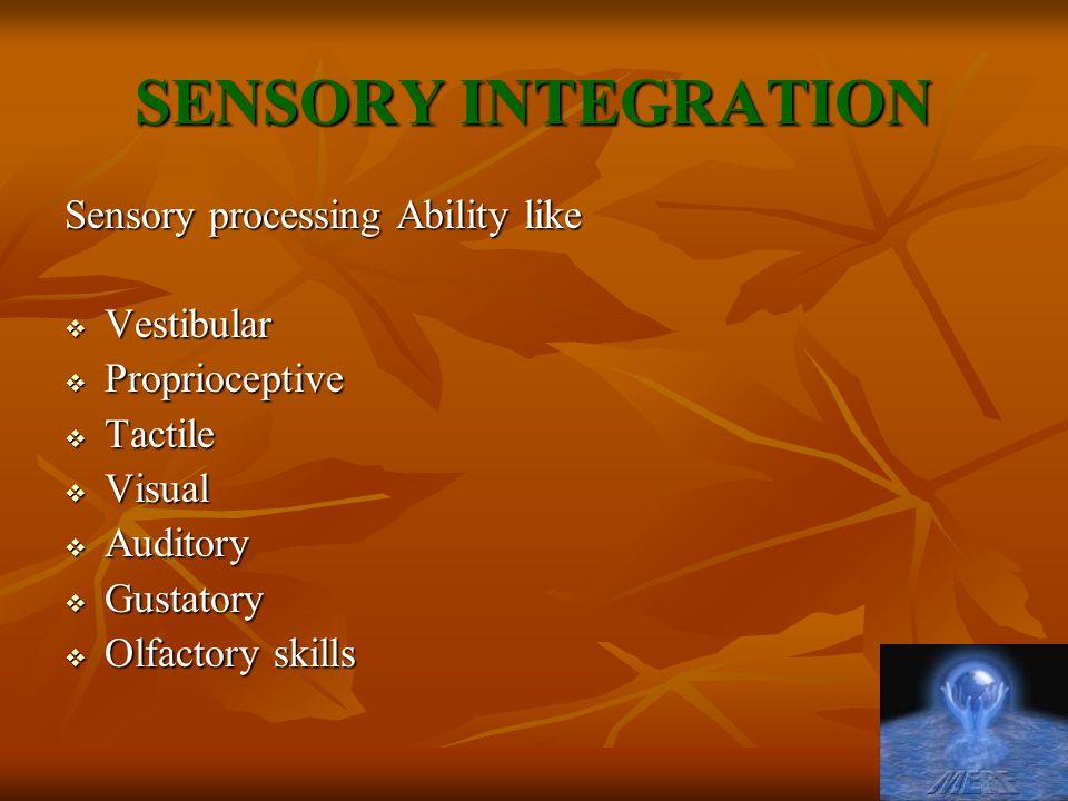 SENSORY INTEGRATION Sensory processing Ability like Vestibular