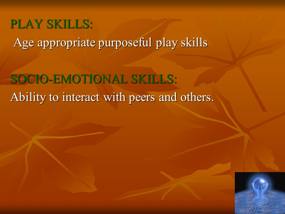 PLAY SKILLS: Age appropriate purposeful play skills.