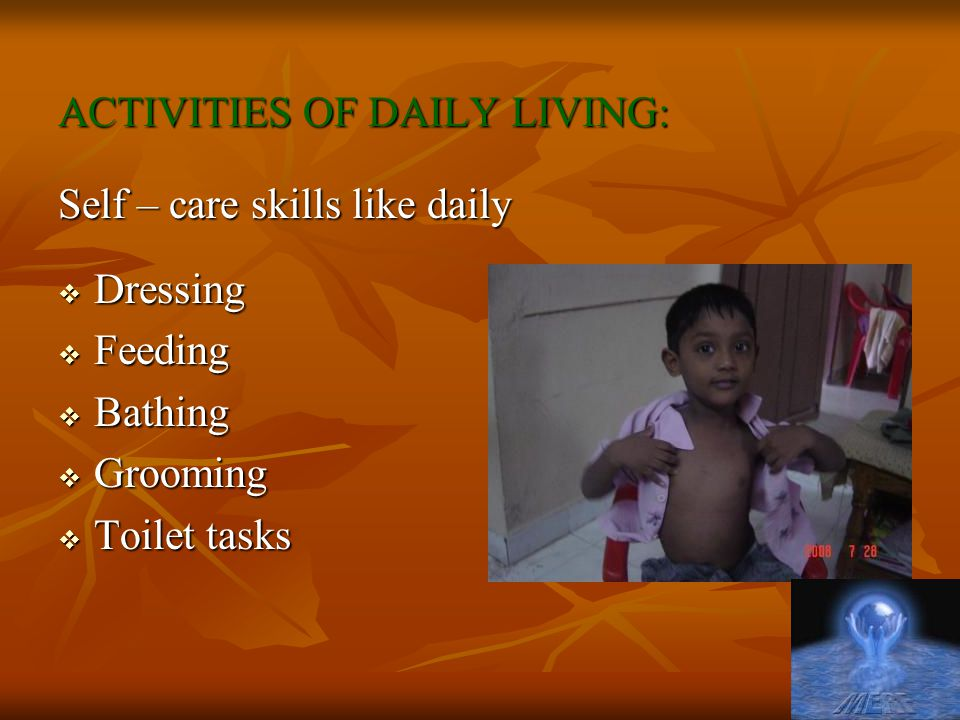 ACTIVITIES OF DAILY LIVING: