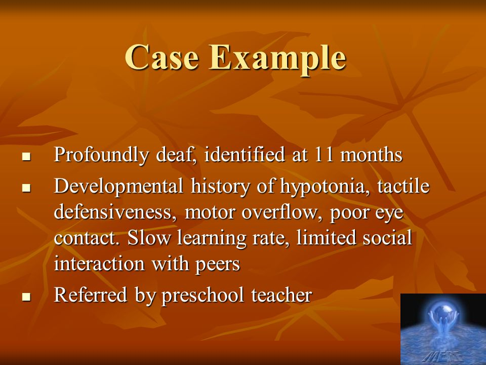 Case Example Profoundly deaf, identified at 11 months