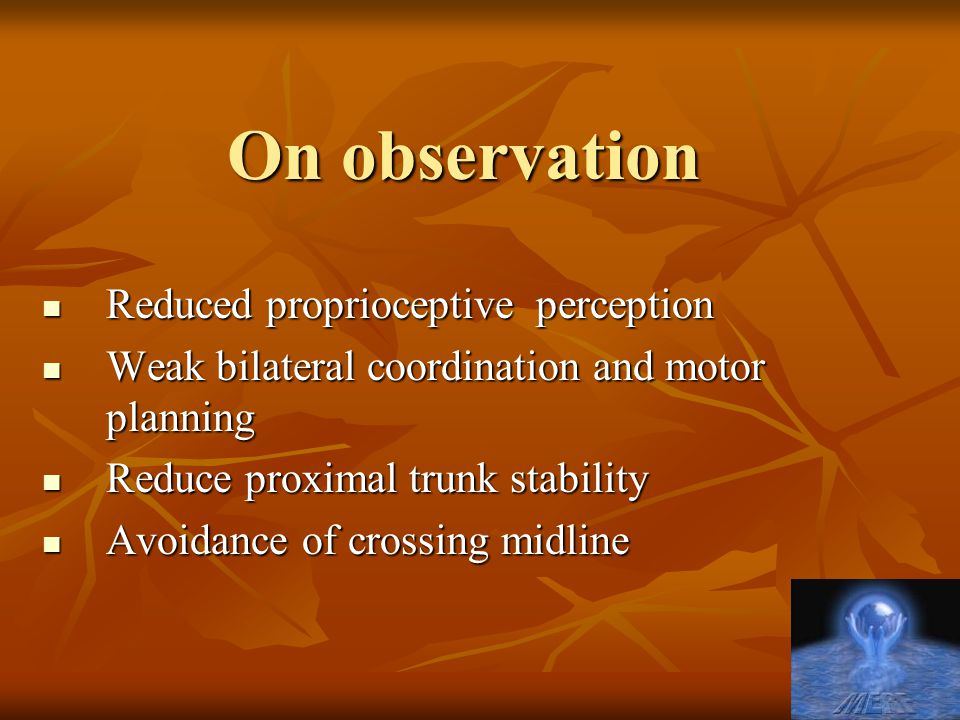 On observation Reduced proprioceptive perception
