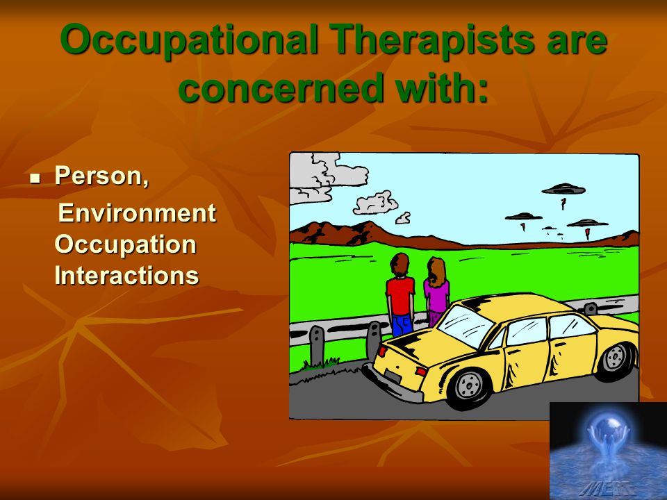 Occupational Therapists are concerned with: