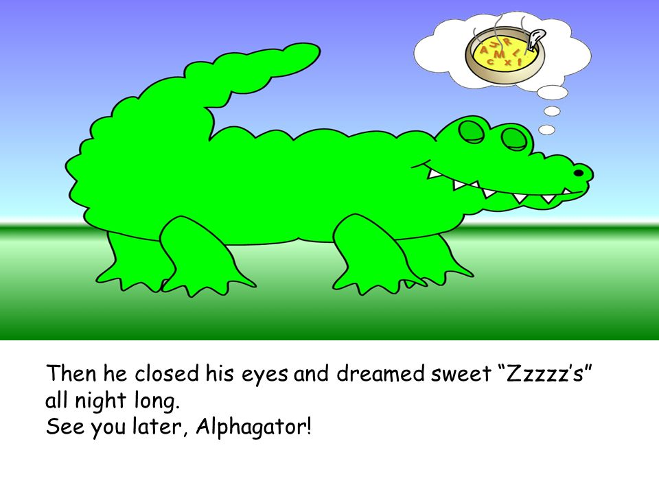 Then he closed his eyes and dreamed sweet Zzzzz's all night long.