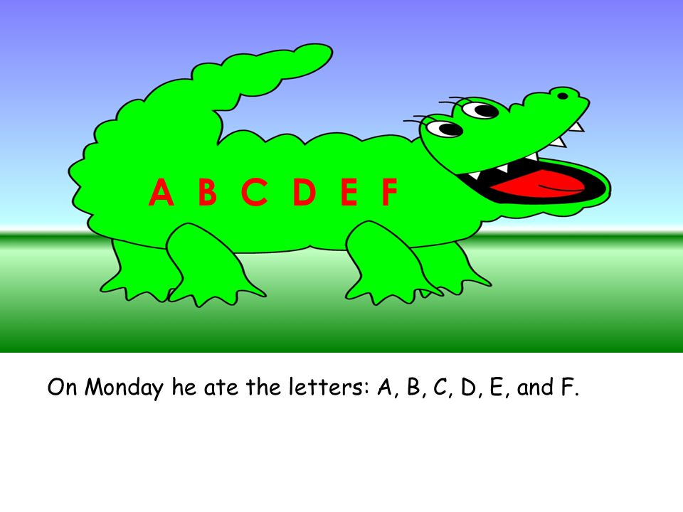 A B C D E F On Monday he ate the letters: A, B, C, D, E, and F.