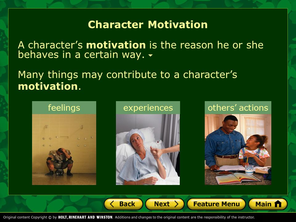 Character Motivation A character's motivation is the reason he or she behaves in a certain way.