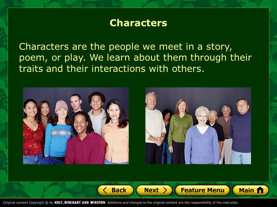 Characters Characters are the people we meet in a story, poem, or play.