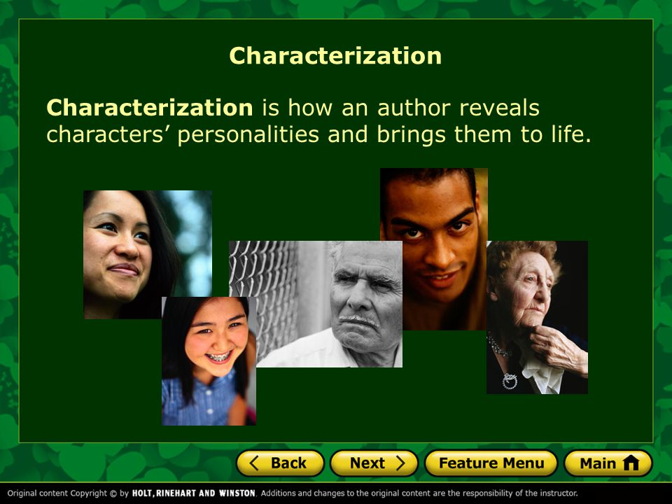 Characterization Characterization is how an author reveals characters' personalities and brings them to life.