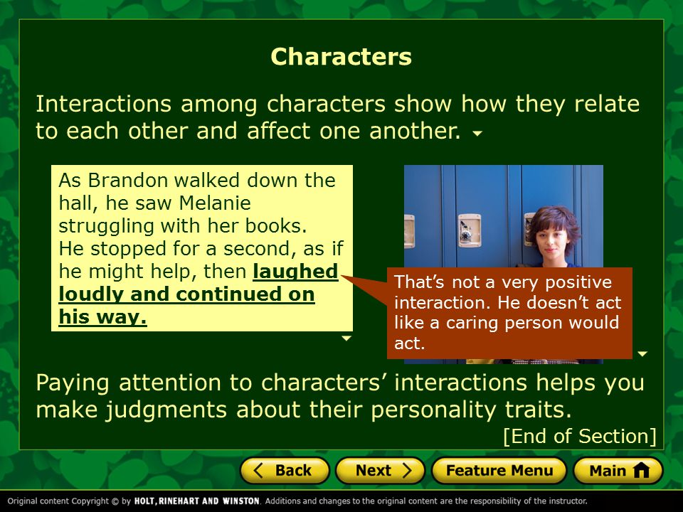 Characters Interactions among characters show how they relate to each other and affect one another.