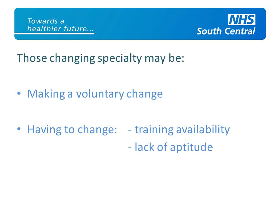 Those changing specialty may be: