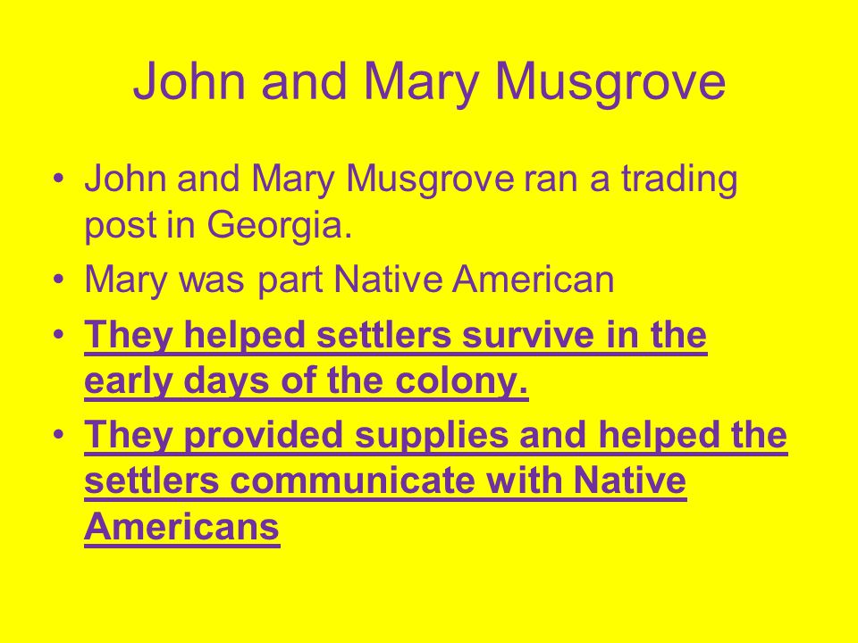 John and Mary Musgrove John and Mary Musgrove ran a trading post in Georgia. Mary was part Native American.