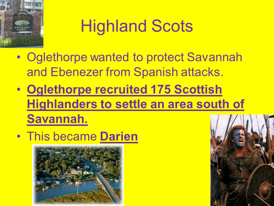 Highland Scots Oglethorpe wanted to protect Savannah and Ebenezer from Spanish attacks.