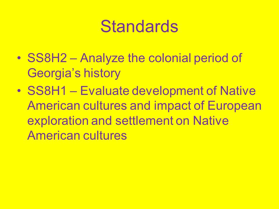Standards SS8H2 – Analyze the colonial period of Georgia's history