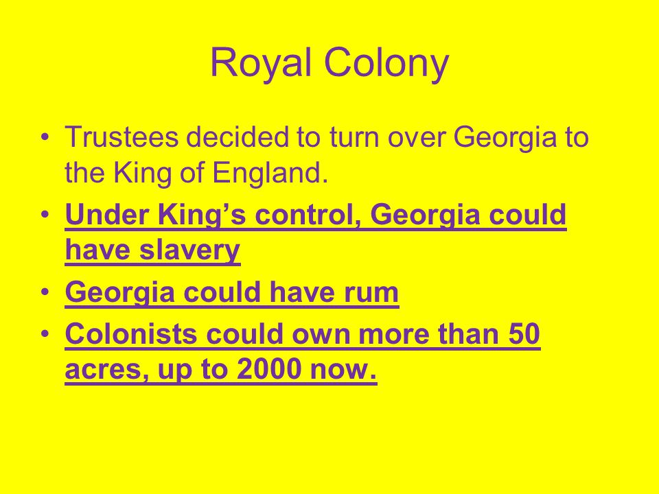 Royal Colony Trustees decided to turn over Georgia to the King of England. Under King's control, Georgia could have slavery.
