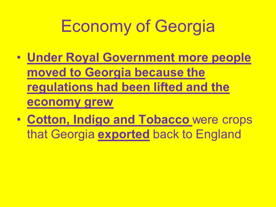 Economy of Georgia Under Royal Government more people moved to Georgia because the regulations had been lifted and the economy grew.