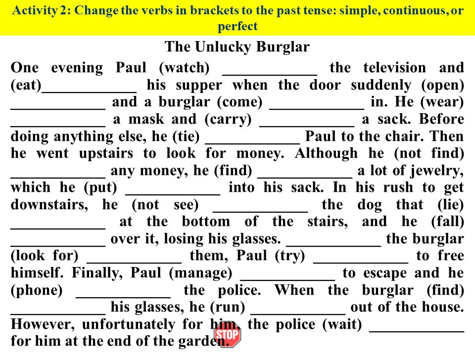 Activity 2: Change the verbs in brackets to the past tense: simple, continuous, or perfect
