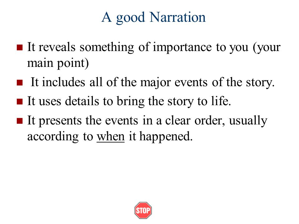 A good Narration It reveals something of importance to you (your main point) It includes all of the major events of the story.