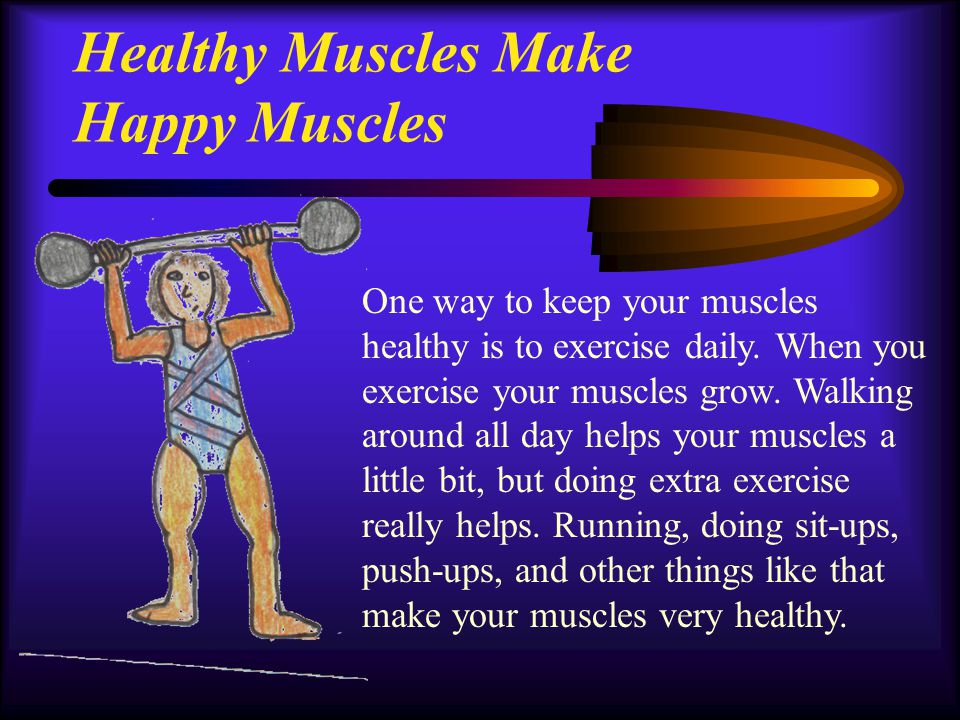 Healthy Muscles Make Happy Muscles