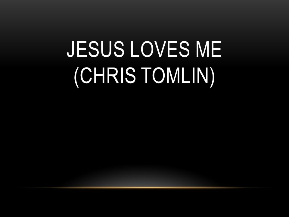 Jesus Loves Me (Chris Tomlin)