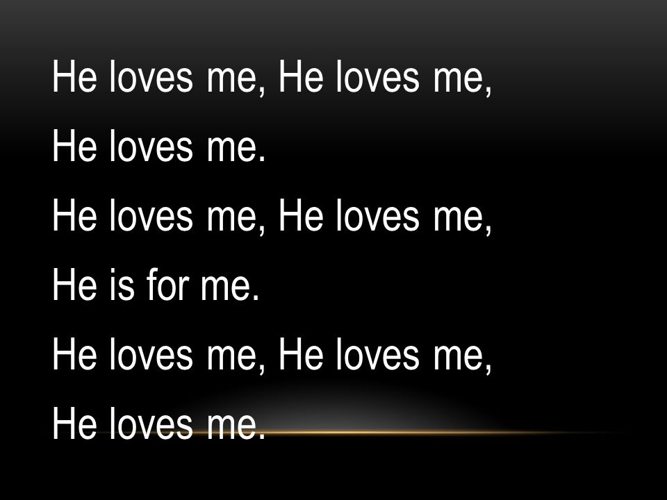 He loves me, He loves me, He loves me. He is for me.