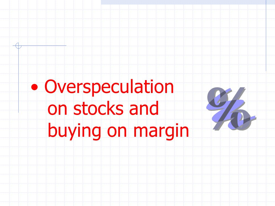 Overspeculation on stocks and buying on margin