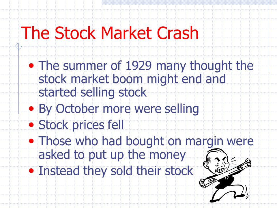 The Stock Market Crash The summer of 1929 many thought the stock market boom might end and started selling stock.