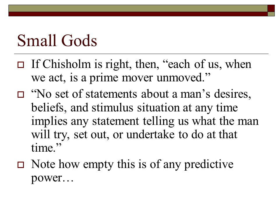 Small Gods If Chisholm is right, then, each of us, when we act, is a prime mover unmoved.