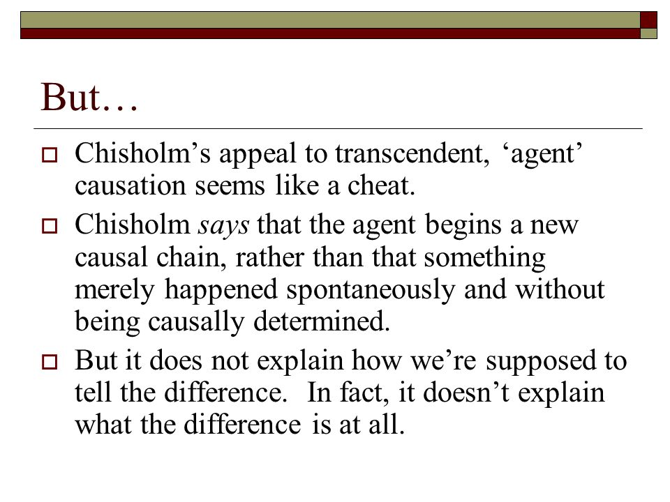 But… Chisholm's appeal to transcendent, 'agent' causation seems like a cheat.