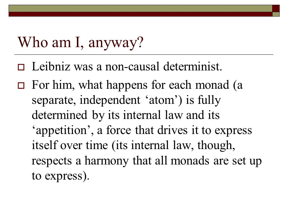Who am I, anyway Leibniz was a non-causal determinist.