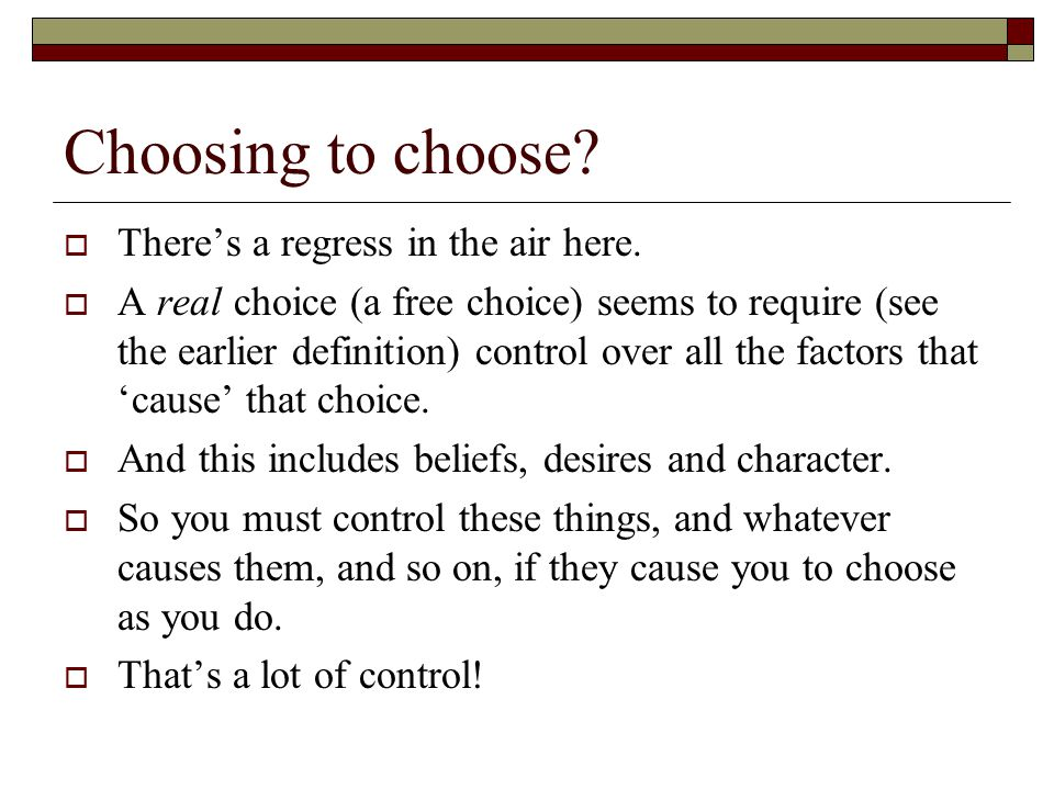 Choosing to choose There's a regress in the air here.