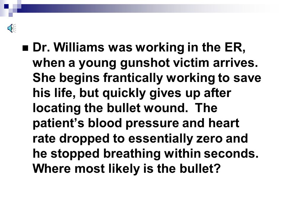 Dr. Williams was working in the ER, when a young gunshot victim arrives.